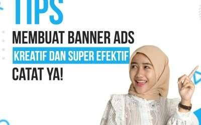 Tips Membuat Banner Ads Kreatif dan Super Efektif, Catat Ya!